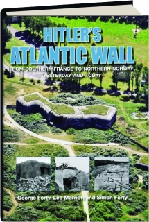 HITLER'S ATLANTIC WALL: From Southern France to Northern Norway, Yesterday and Today