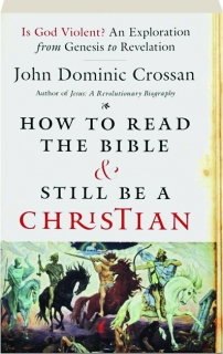 HOW TO READ THE BIBLE & STILL BE A CHRISTIAN: Is God Violent? An Exploration from Genesis to Revelation