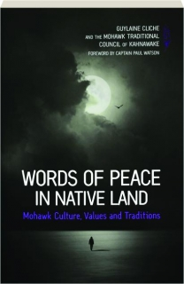 WORDS OF PEACE IN NATIVE LAND: Mohawk Culture, Values and Traditions