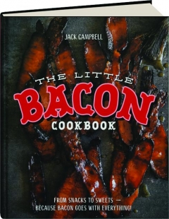 THE LITTLE BACON COOKBOOK: From Snacks to Sweets--Because Bacon Goes with Everything!