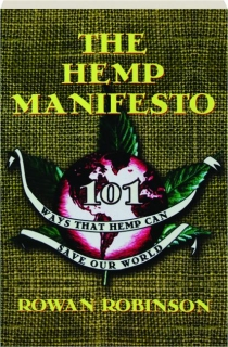 THE HEMP MANIFESTO: 101 Ways That Hemp Can Save Our World