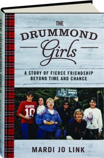 THE DRUMMOND GIRLS: A Story of Fierce Friendship Beyond Time and Chance