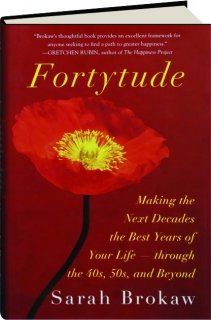 FORTYTUDE: Making the Next Decades the Best Years of Your Life--Through the 40s, 50s, and Beyond