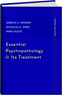 ESSENTIAL PSYCHOPATHOLOGY & ITS TREATMENT, THIRD EDITION