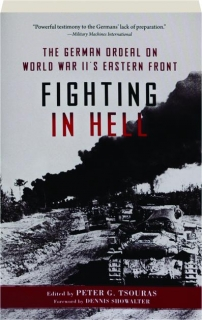 FIGHTING IN HELL: The German Ordeal on World War II's Eastern Front