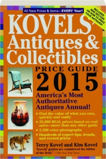 KOVELS' ANTIQUES & COLLECTIBLES PRICE GUIDE, 2015, 47TH EDITION