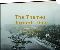 THE THAMES THROUGH TIME: A Liquid History
