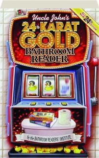 UNCLE JOHN'S 24-KARAT GOLD BATHROOM READER, 24TH EDITION