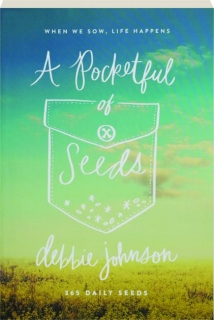 A POCKETFUL OF SEEDS: When We Sow, Life Happens