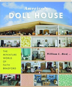 AMERICA'S DOLL HOUSE: The Miniature World of Faith Bradford