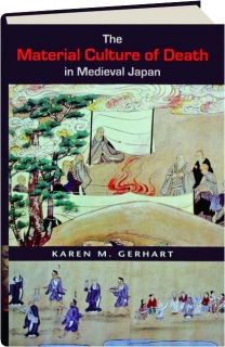 THE MATERIAL CULTURE OF DEATH IN MEDIEVAL JAPAN