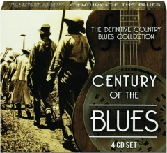 CENTURY OF THE BLUES: The Definitive Country Blues Collection