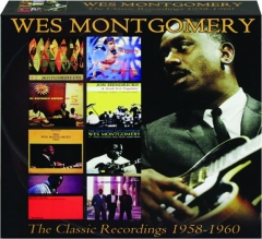WES MONTGOMERY: The Classic Recording 1958-1960