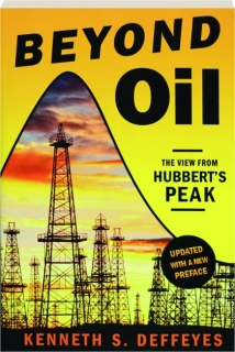 BEYOND OIL: The View from Hubbert's Peak