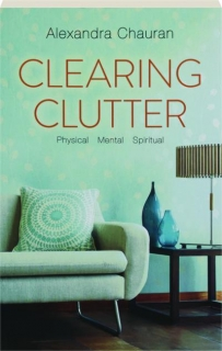 CLEARING CLUTTER: Physical, Mental, Spiritual