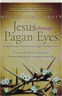 JESUS THROUGH PAGAN EYES: Bridging Neopagan Perspectives with a Progressive Vision of Christ