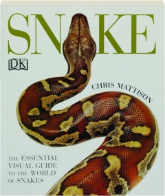 SNAKE: The Essential Visual Guide to the World of Snakes