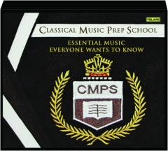 CLASSICAL MUSIC PREP SCHOOL: Essential Music Everyone Wants to Know
