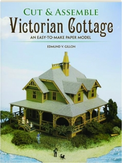 CUT & ASSEMBLE VICTORIAN COTTAGE: An Easy-to-Make Paper Model