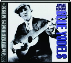 JIMMIE RODGERS: Blue Yodels