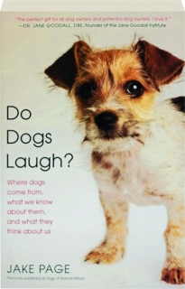 DO DOGS LAUGH? Where Dogs Come from, What We Know About Them, and What They Think About Us