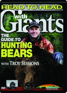 HEAD TO HEAD WITH GIANTS: The Guide to Hunting Bears