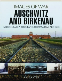 AUSCHWITZ AND BIRKENAU: Images of War