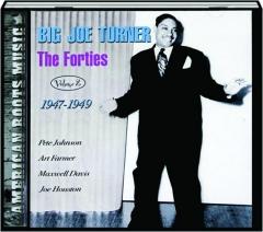 BIG JOE TURNER: The Forties, Volume 2 1947-1949