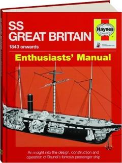 SS <I>GREAT BRITAIN</I> 1843-1937 ONWARDS: Enthusiasts' Manual
