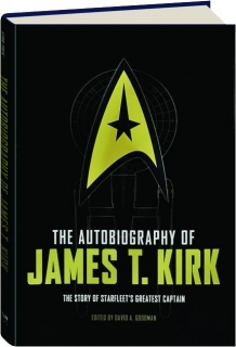 THE AUTOBIOGRAPHY OF JAMES T. KIRK: The Story of Starfleet's Greatest Captain