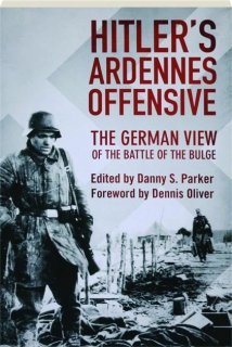 HITLER'S ARDENNES OFFENSIVE: The German View of the Battle of the Bulge