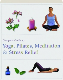 COMPLETE GUIDE TO YOGA, PILATES, MEDITATION & STRESS RELIEF