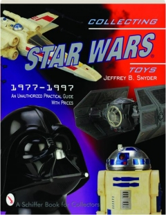 COLLECTING <I>STAR WARS</I> TOYS 1977-1997: An Unauthorized Practical Guide with Prices