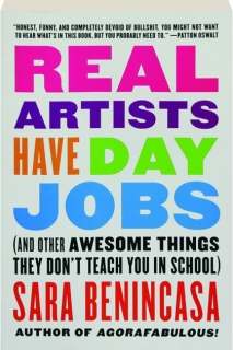 REAL ARTISTS HAVE DAY JOBS: And Other Awesome Things They Don't Teach You in School