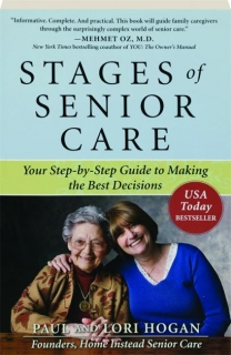 STAGES OF SENIOR CARE: Your Step-by-Step Guide to Making the Best Decisions