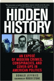 HIDDEN HISTORY: An Expose of Modern Crimes, Conspiracies, and Cover-Ups in American Politics