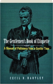 THE GENTLEMEN'S BOOK OF ETIQUETTE: A Manual of Politeness from a Gentler Time