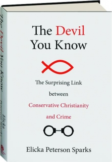 THE DEVIL YOU KNOW: The Surprising Link Between Conservative Christianity and Crime