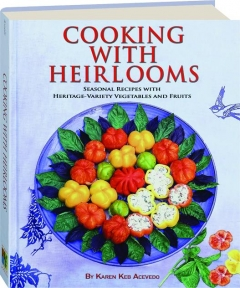 COOKING WITH HEIRLOOMS: Seasonal Recipes with Heritage-Variety Vegetables and Fruits