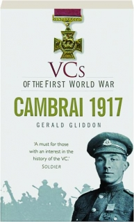CAMBRAI 1917: VCs of the First World War
