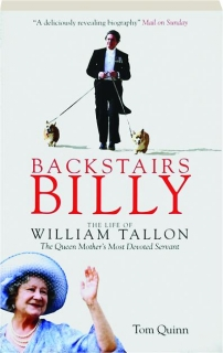 BACKSTAIRS BILLY: The Life of William Tallon--The Queen Mother's Most Devoted Servant