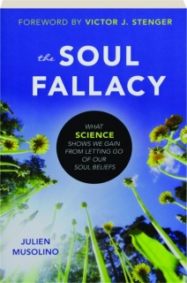 THE SOUL FALLACY: What Science Shows We Gain from Letting Go of Our Soul Beliefs