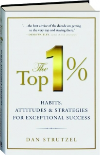 THE TOP 1%: Habits, Attitudes & Strategies for Exceptional Success