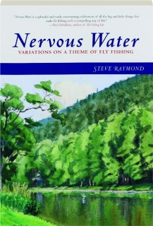 NERVOUS WATER: Variations on a Theme of Fly Fishing