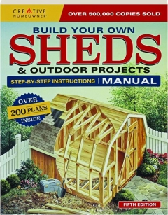 BUILD YOUR OWN SHEDS & OUTDOOR PROJECTS MANUAL, FIFTH EDITION