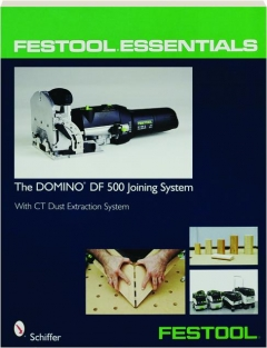 FESTOOL ESSENTIALS: The DOMINO DF 500 Joining System