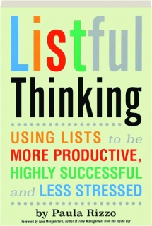 LISTFUL THINKING: Using Lists to Be More Productive, Highly Successful and Less Stressed