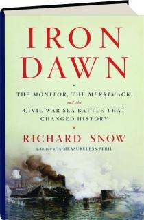 IRON DAWN: The <I>Monitor,</I> the <I>Merrimack,</I> and the Civil War Sea Battle That Changed History