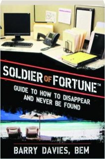 <I>SOLDIER OF FORTUNE</I> GUIDE TO HOW TO DISAPPEAR AND NEVER BE FOUND