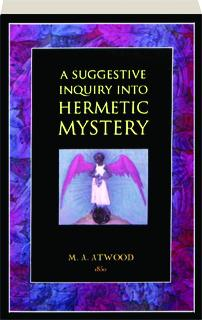 A SUGGESTIVE INQUIRY INTO HERMETIC MYSTERY